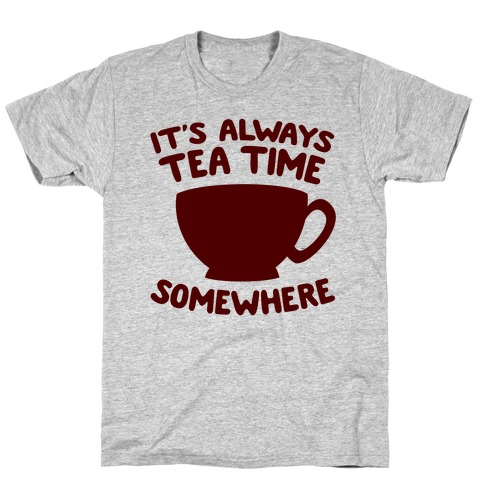 It's Always Tea Time Somewhere T-Shirt
