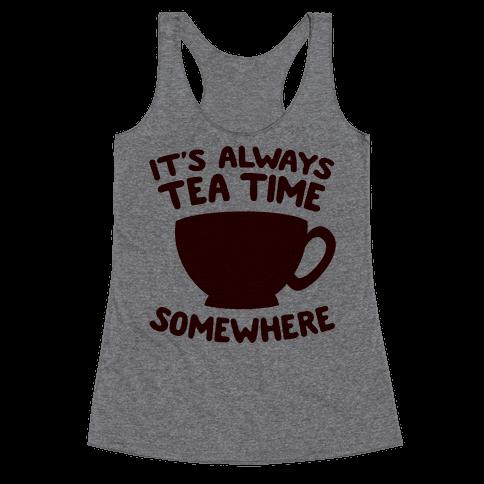 It's Always Tea Time Somewhere Racerback Tank Top