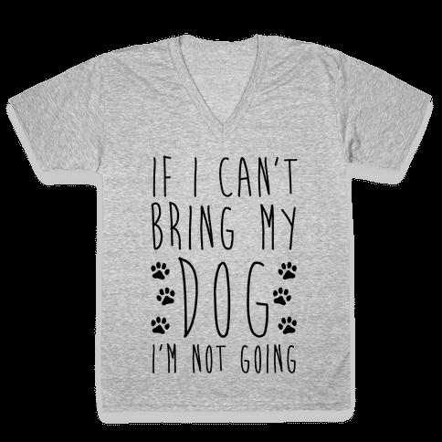 If I Can't Bring My Dog I'm Not Going V-Neck Tee Shirt