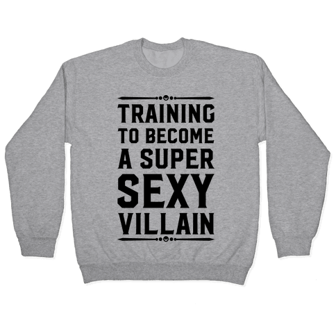 Training to Become a Super Sexy Villain Pullover