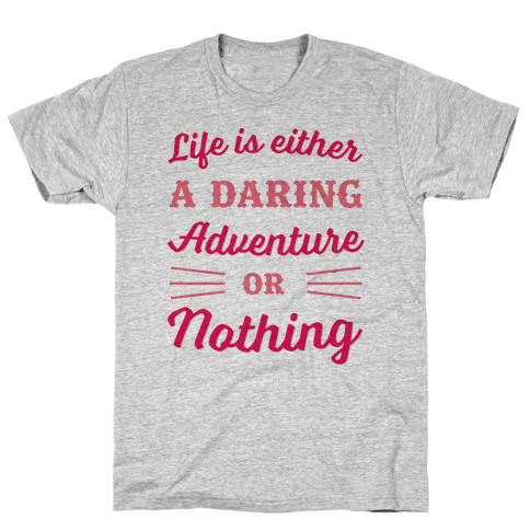 Life Is Either A Daring Adventure Or Nothing Mens T-Shirt