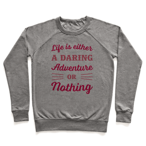 Life Is Either A Daring Adventure Or Nothing Pullover