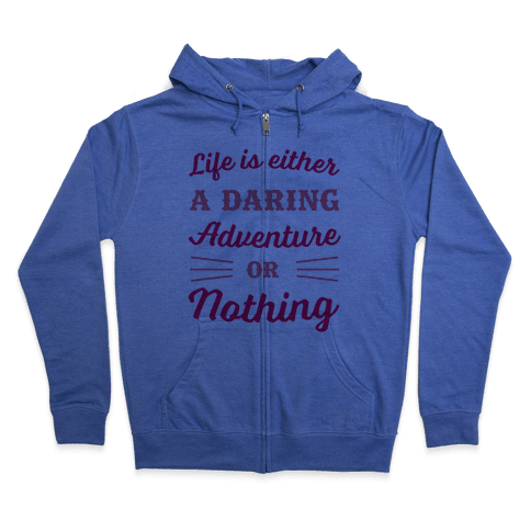 Life Is Either A Daring Adventure Or Nothing Zip Hoodie