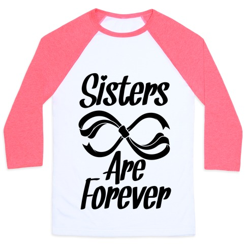 Sisters Are Forever Baseball Tee