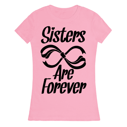 Sisters Are Forever Womens T-Shirt