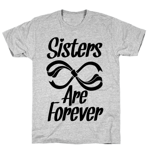 Sisters Are Forever Mens T-Shirt