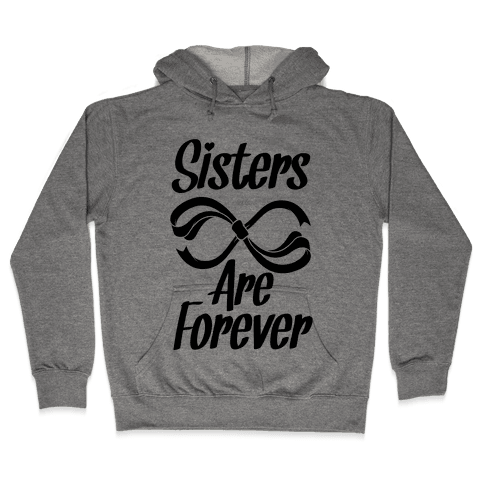 Sisters Are Forever Hooded Sweatshirt