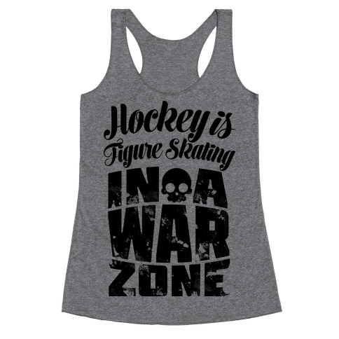 Hockey Is Figure Skating In A War Zone Racerback Tank Top