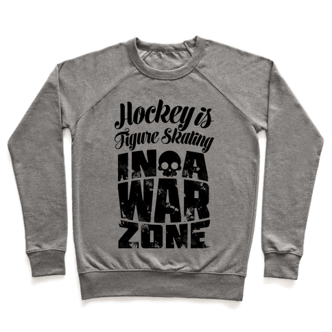 Hockey Is Figure Skating In A War Zone Pullover