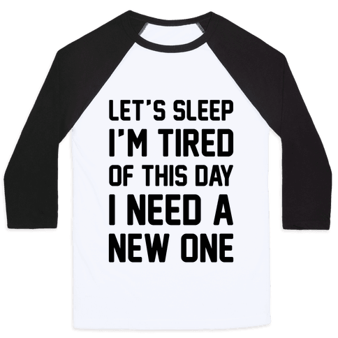 I'm Tired Of This Day I Need A New One Baseball Tee