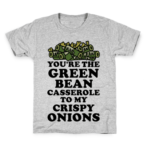 You're the Green Bean Casserole Kids T-Shirt
