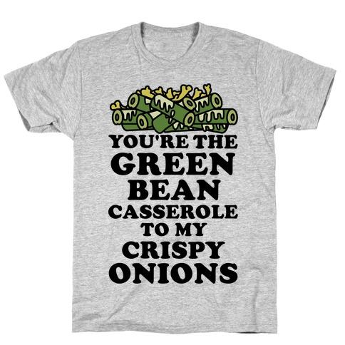 You're the Green Bean Casserole T-Shirt