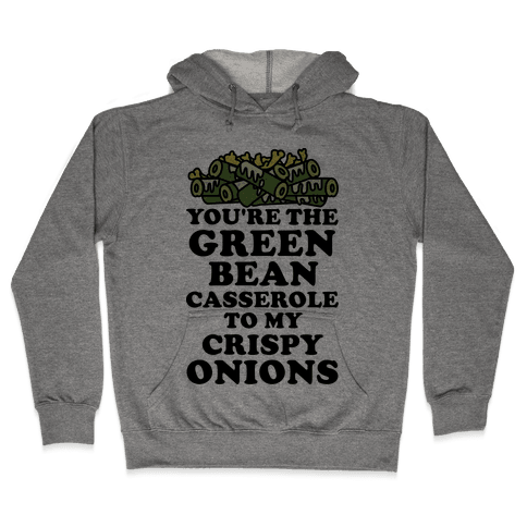 You're the Green Bean Casserole Hooded Sweatshirt