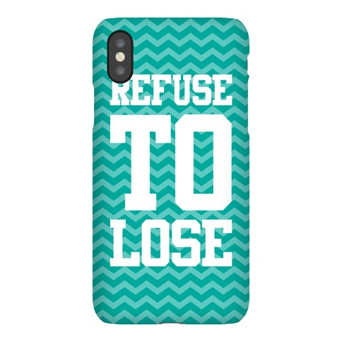 Refuse To Lose Phone Case