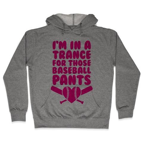 I'm In A Trance For Those Baseball Pants Hooded Sweatshirt