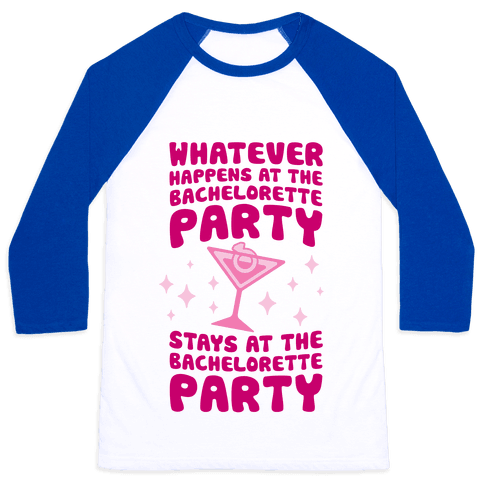 What Happens At The Bachelorette Party Baseball Tee