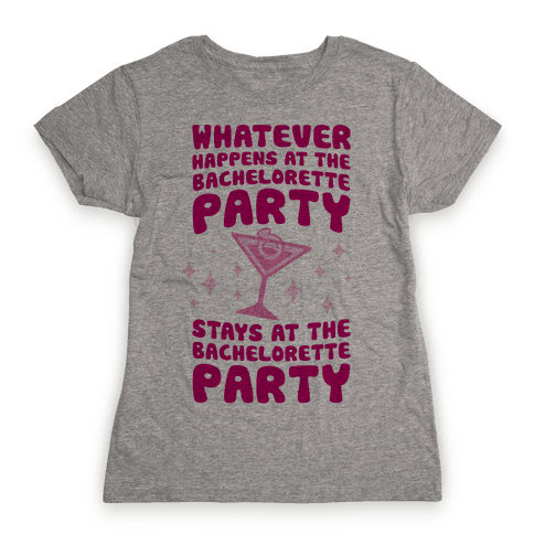 What Happens At The Bachelorette Party Womens T-Shirt