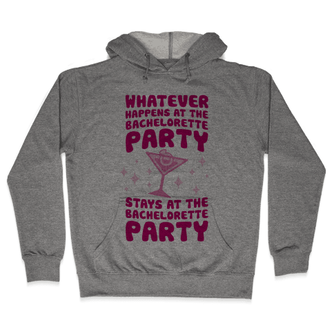 What Happens At The Bachelorette Party Hooded Sweatshirt