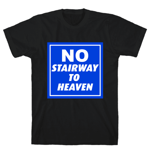 No Stairway To Heaven Mens T-Shirt