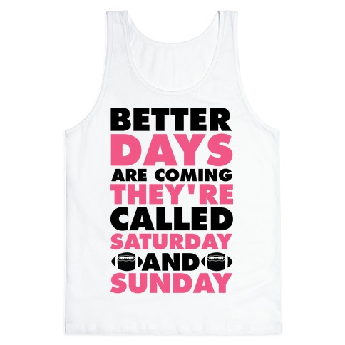 Better Days Are Coming They're Called Saturday and Sunday Tank Top