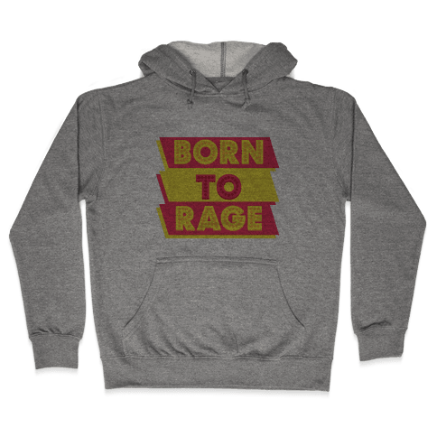 Born To Rage Hooded Sweatshirt