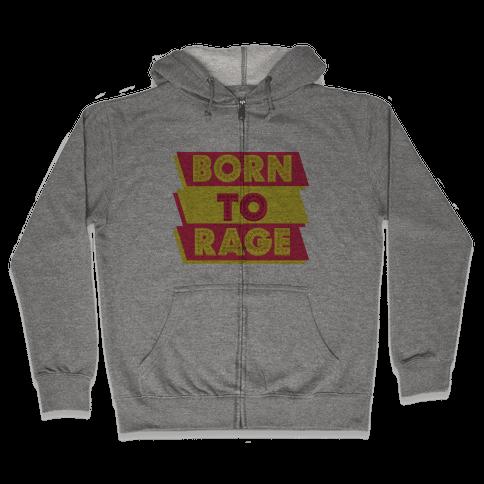 Born To Rage Zip Hoodie
