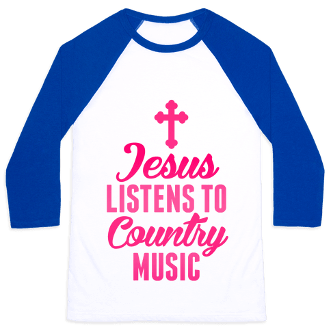 Jesus Listens To Country Music Baseball Tee