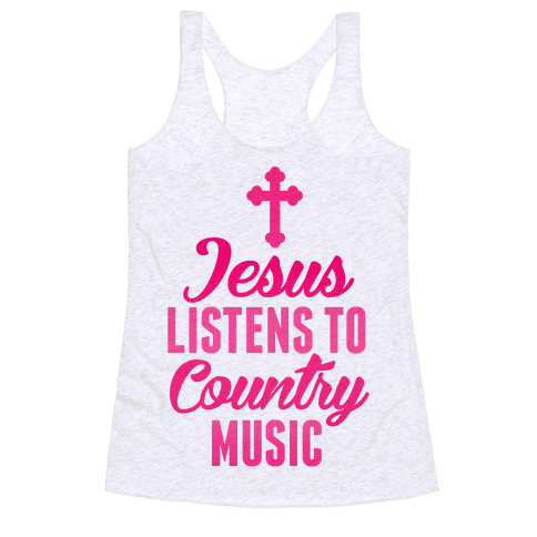 Jesus Listens To Country Music Racerback Tank Top