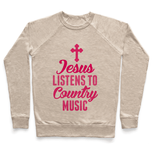 Jesus Listens To Country Music Pullover