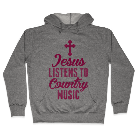 Jesus Listens To Country Music Hooded Sweatshirt