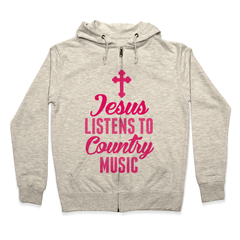 Jesus Listens To Country Music Zip Hoodie