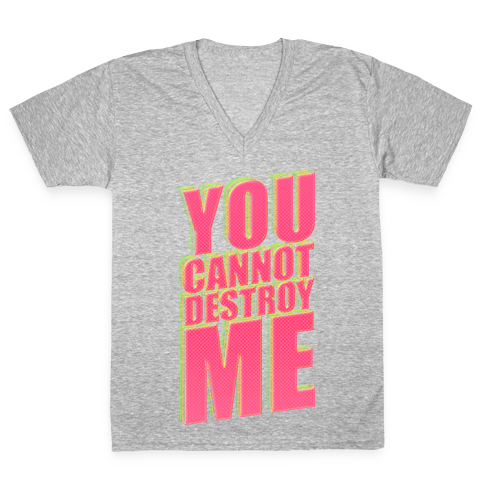 You Cannot Destroy Me V-Neck Tee Shirt