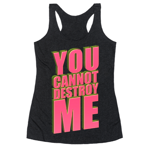 You Cannot Destroy Me Racerback Tank Top