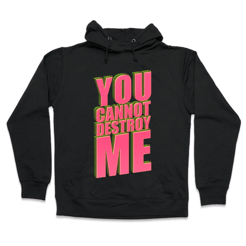 You Cannot Destroy Me Hooded Sweatshirt