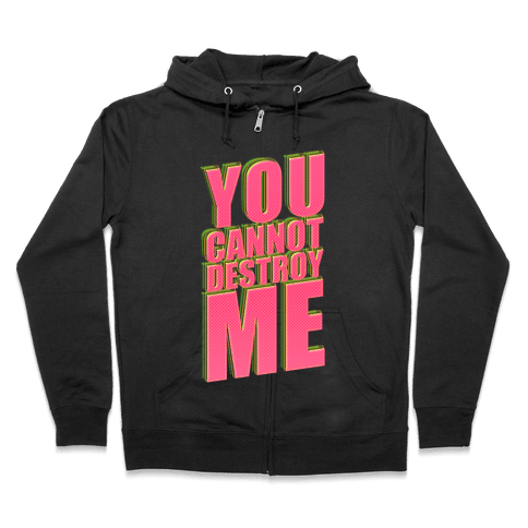 You Cannot Destroy Me Zip Hoodie