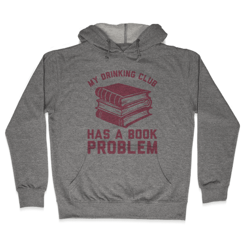 My Drinking Club Has A Book Problem Hooded Sweatshirt