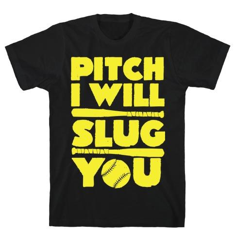 Pitch I Will Slug You Mens T-Shirt
