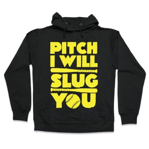 Pitch I Will Slug You Hooded Sweatshirt