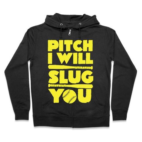 Pitch I Will Slug You Zip Hoodie