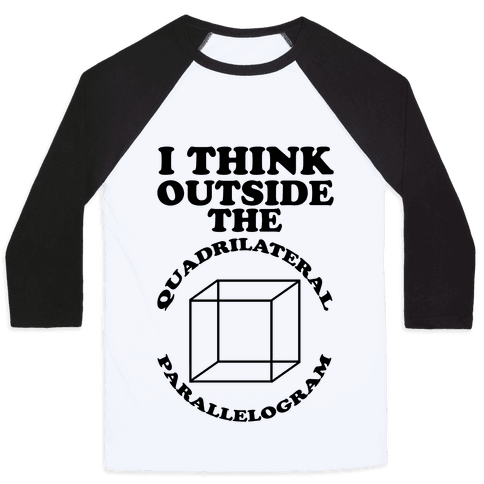 I Think Outside the Quadrilateral Parallelogram  Baseball Tee
