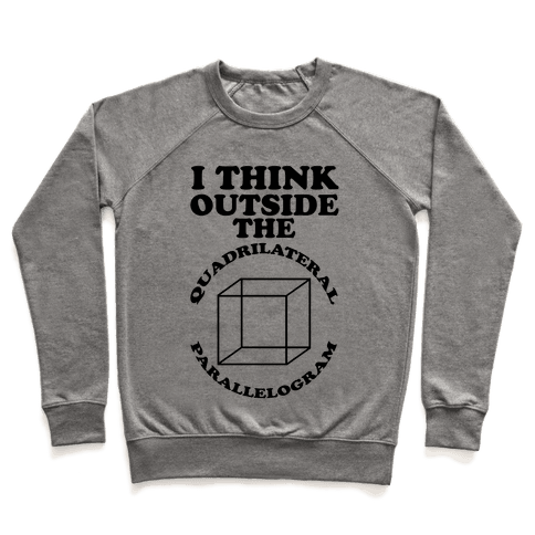 I Think Outside the Quadrilateral Parallelogram  Pullover