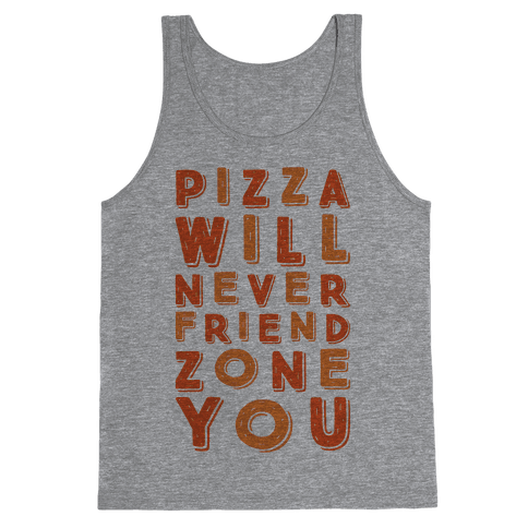 Pizza Will Never Friend Zone You Tank Top