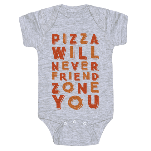 Pizza Will Never Friend Zone You Baby Onesy