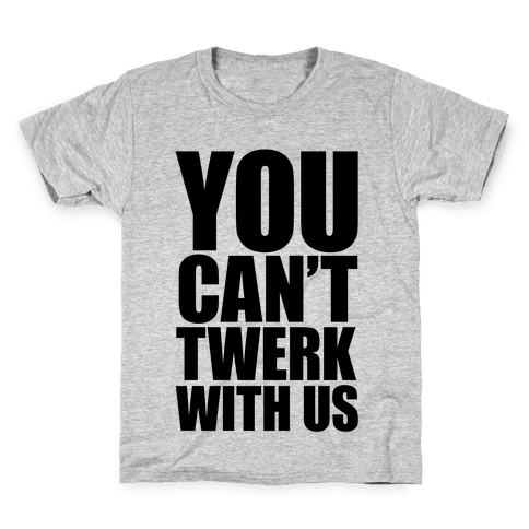 You Can't Twerk With Us Kids T-Shirt