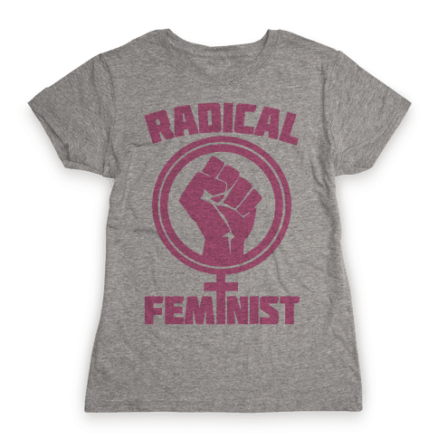 Radical Feminist Womens T-Shirt