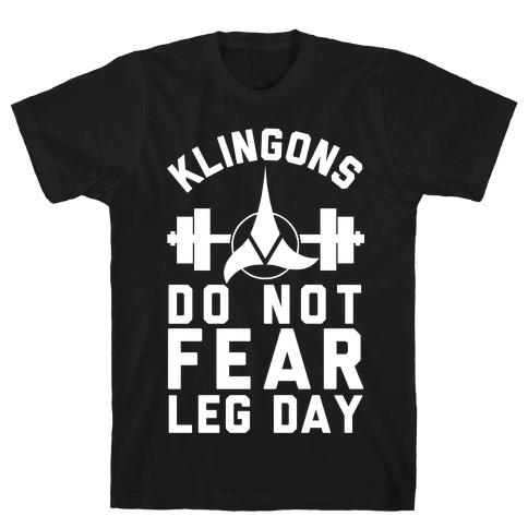 Klingons Do Not Fear Leg Day T-Shirt