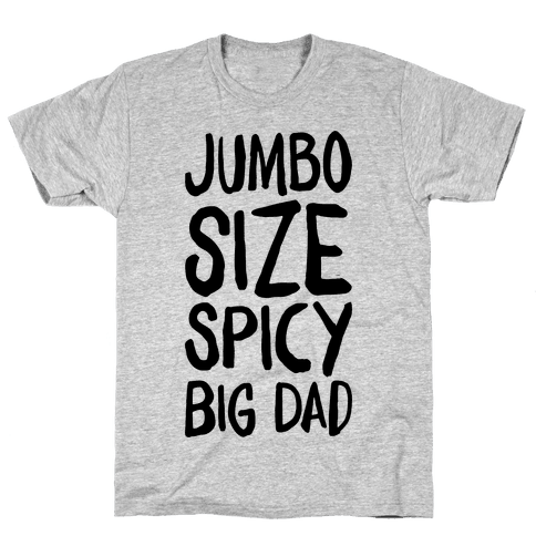 Jumbo Size Spicy Big Dad Mens T-Shirt