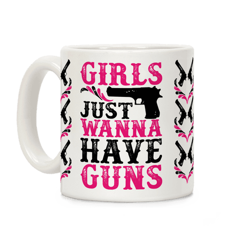 Girls Just Wanna Have Guns Coffee Mug