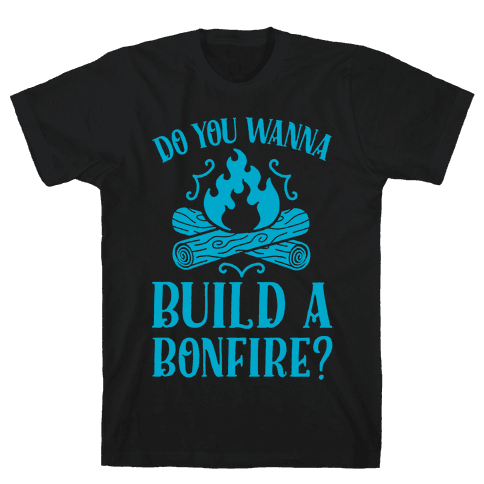 Do You Wanna Build a Bonfire? Mens T-Shirt