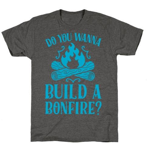 Do You Wanna Build a Bonfire? T-Shirt